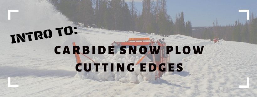 Intro to: carbide snow plow cutting edges
